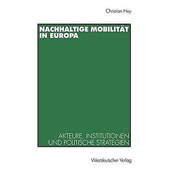 Nachhaltige Mobilitt in Europa  Akteure Institutionen und politische Strategien by Hey & Christian