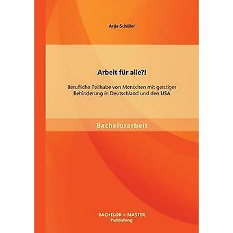 Arbeit fr alle Berufliche Teilhabe von Menschen mit geistiger Behinderung in Deutschland und den USA by Schler & Anja