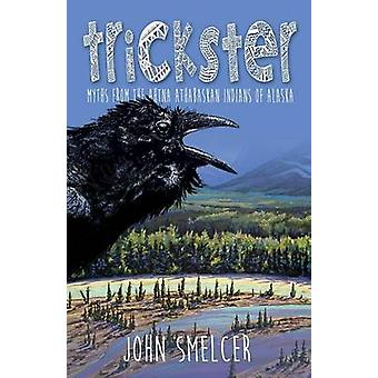 Trickster Myths from the Ahtna Indians of Alaska by Smelcer & John