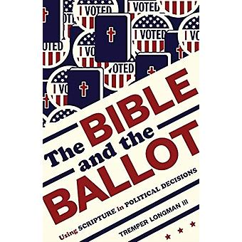 The Bible and the Ballot  Using Scripture in Political Decisions by Tremper Longman