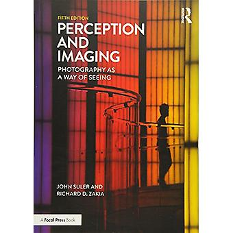 Perception and Imaging - Photography as a Way of Seeing by Richard D.
