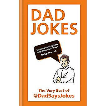 Dad Jokes - The very best of @DadSaysJokes by Dad Says Jokes - 9781788