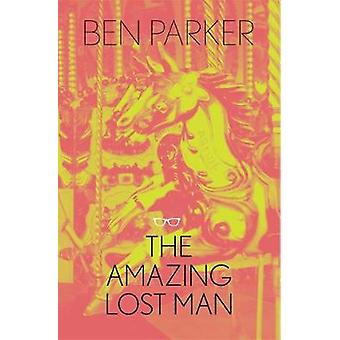 The Amazing Lost Man by Ben Parker - 9781911335399 Book