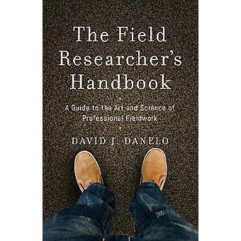 The Field Researcher's Handbook - A Guide to the Art and Science of Pr
