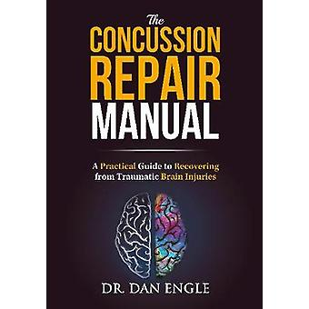 The Concussion Repair Manual - A Practical Guide to Recovering from Tr