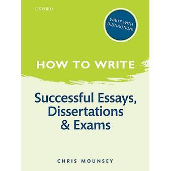 How to Write Successful Essays Dissertations and Exams by Chris Mounsey