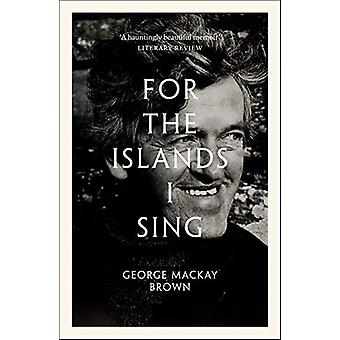 For the Islands I Sing - An Autobiography by George Mackay Brown - 978