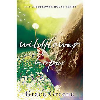 Wildflower Hope by Grace Greene - 9781542043885 Book