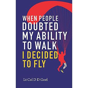 When People Doubted My Ability to Walk I Decided to Fly by Goel & D.D.