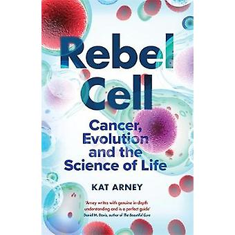 Rebel Cell Cancer Evolution and the Science of Life