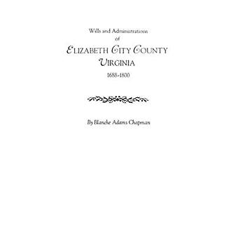 Wills and Administrations of Elizabeth City County - Virginia 1688-18
