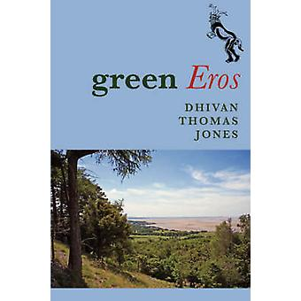 Green Eros by Dhivan Thomas Jones - 9780955855405 Book