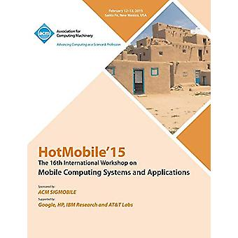 HotMobile 15 16th International Workshop on Mobile Computing Systems