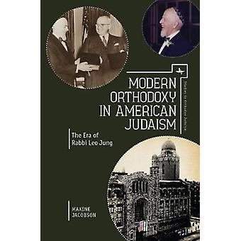 Modern Orthodoxy in American Judaism - The Era of Rabbi Leo Jung by Ma