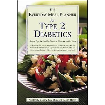 The Everyday Meal Planner for Type 2 Diabetes Simple Tips for Healthy Dining at Home or On the Town by Kristen CaronAaron Henry