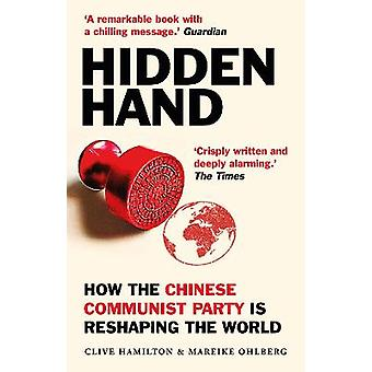 Hidden Hand Exposing How the Chinese Communist Party is Reshaping the World