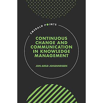 Continuous Change and Communication in Knowledge Management by JonArild Johannessen