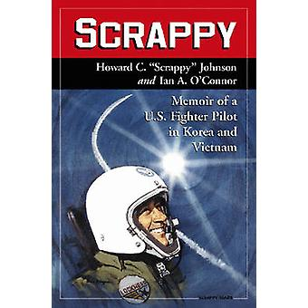 Scrappy  Memoir of a U.S. Fighter Pilot in Korea and Vietnam by Howard C Johnson & Ian A O connor