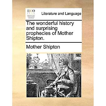 The Wonderful History and Surprising Prophecies of Mother Shipton.