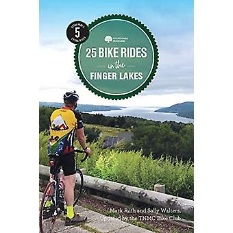 25 Bike Rides in the Finger Lakes by Tnmc Bike Club & Mark Roth & Sally Walters