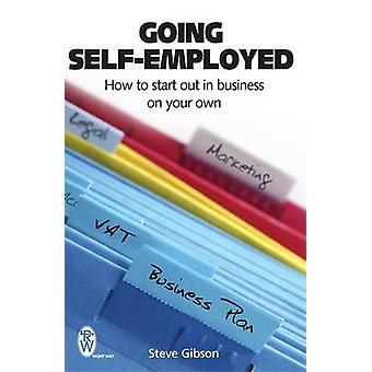 Going Self-employed - How to Start Out in Business on Your Own by Stev