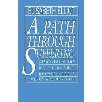 A Path Through Suffering by Elisabeth Elliot - 9780800724986 Book