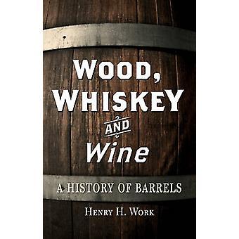 9781 - Whiskey en wijn - een geschiedenis van vaten door Henry H. werk - van hout