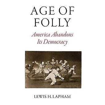 Alder av dårskap - Amerika forlater sin demokrati av Lewis H. Lapham - 978