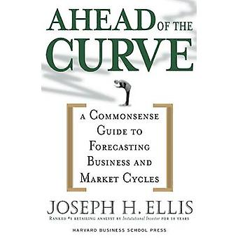 Ahead of the Curve - A Commonsense Guide to Forecasting Business And M