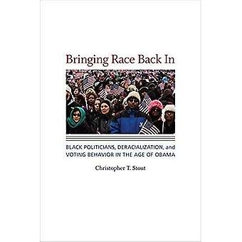 Bringing Race Back In: Black Politicians, Deracialization, and Voting Behavior in the Age of Obama (Race, Ethnicity...