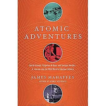 Atomaire Adventures - geheime eilanden, vergeten N-stralen en isotopische moord