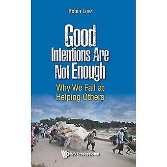Goede bedoelingen volstaan niet: Waarom We niet op het helpen van anderen