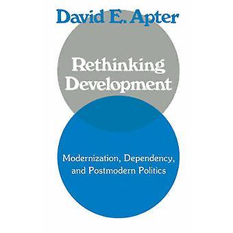 Rethinking Development Modernization Dependency and PostModern Politics by Apter & David E.