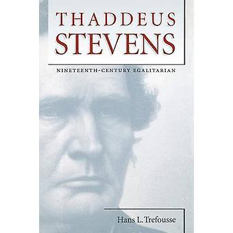 Thaddeus Stevens NineteenthCentury Egalitarian door Trefousse & Hans L.