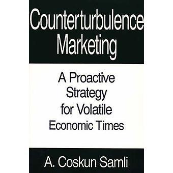 Counterturbulence une stratégie Proactive de Marketing pour des périodes économiques volatiles par Sabrina & Coskun A.