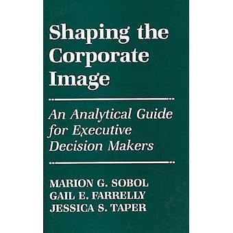 Forma företagsimage en analytisk Guide för verkställande beslutsfattare av Sobol & Marion Gross