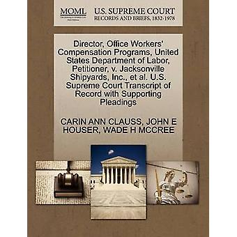 Director Office Workers Compensation Programs United States Department of Labor Petitioner v. Jacksonville Shipyards Inc. et al. U.S. Supreme Court Transcript of Record with Supporting Pleading by CLAUSS & CARIN ANN