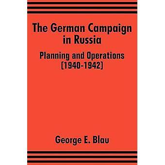 La campagne d'Allemagne en Russie planification et les opérations 19401942 par Blau & George E.