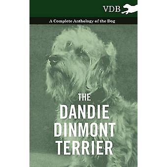 The Dandie Dinmont Terrier  A Complete Anthology of the Dog by Various