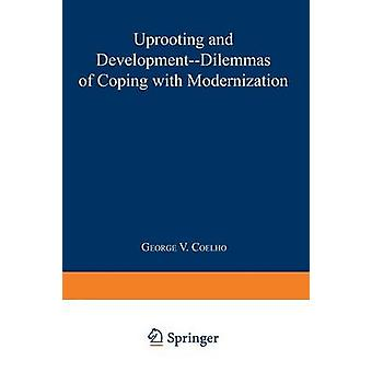 Uprooting and Development  Dilemmas of Coping with Modernization by Edited by George V Coelho