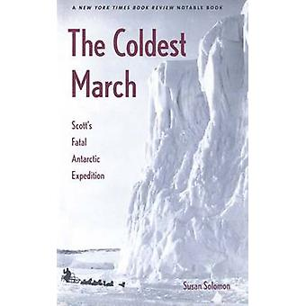 The Coldest March - Scott's Fatal Antarctic Expedition by Susan Solomo