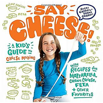 Say Cheese! - A Kid's Guide to Cheesemaking with Recipes for Mozzarell