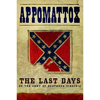 Appomattox - The Last Days of the Army of Northern Virginia by Michael