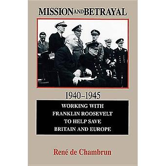 Mission and Betrayal 1940-1945 - Working with Franklin Roosevelt to He