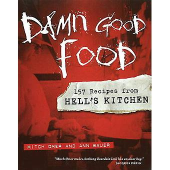 Damn Good Food - 157 Recipes from Hell's Kitchen by Mitch Omer - Ann B