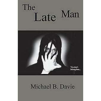 The Late Man by Michael B. Davie - 9780968580363 Book