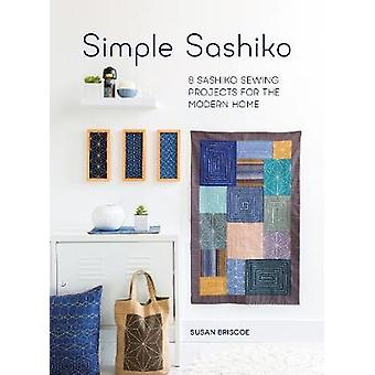 Simple Sashiko - 8 Sashiko Sewing Projects for the Modern Home (New ed