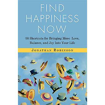 Find Happiness Now - 50 Shortcuts for Bringing More Love - Balance - a
