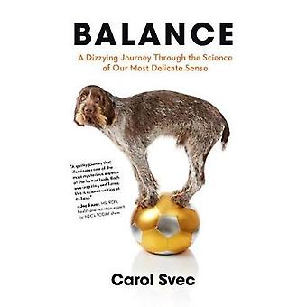 Balance - A Dizzying Journey Through the Science of Our Most Delicate