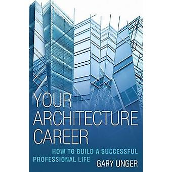 Your Architecture Career - How to Build a Successful Professional Life